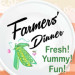Fresh! Yummy! Fun! Farmers' Dinner